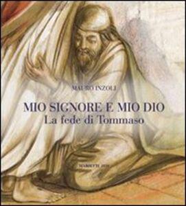 Foto Cover di Mio Signore e mio Dio. La fede di Tommaso, Libro di Mauro Inzoli, edito da Marietti