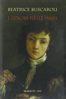 I colori nelle mani. Ediz. illustrata - Beatrice Buscaroli - copertina