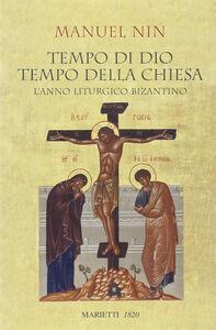 Foto Cover di Tempo di Dio, tempo della Chiesa. L'anno liturgico bizantino, Libro di Manuel Nin, edito da Marietti