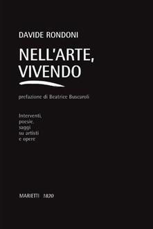 Nell'arte, vivendo. Interventi, poesie, saggi su artisti e opere - Davide Rondoni - copertina