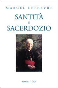 Foto Cover di Santità e sacerdozio, Libro di Marcel Lefebvre, edito da Marietti