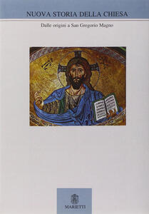 Nuova storia della Chiesa. Vol. 1: Dalle origini a san Gregorio Magno.