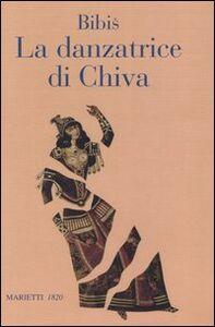 Libro La danzatrice di Khiva. Storia di un'anima semplice Bibis