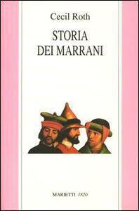 Foto Cover di Storia dei marrani, Libro di Cecil Roth, edito da Marietti