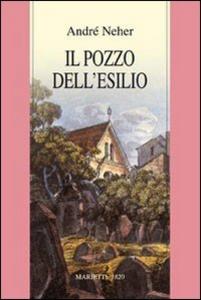 Libro Il pozzo dell'esilio. La teologia dialettica del Maharal di Praga (1512-1609) André Neher