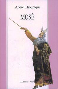 Libro Mosè. Viaggio ai confini di un mistero rivelato e di una utopia possibile André Chouraqui