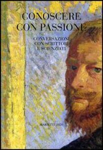 Foto Cover di Conoscere con passione. Conversazioni con scrittori e scienziati, Libro di  edito da Marietti