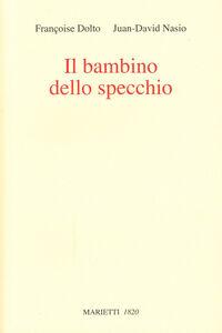 Libro Il bambino dello specchio Françoise Dolto , Juan D. Nasio