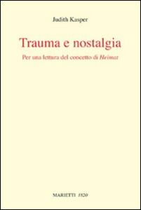 Libro Trauma e nostalgia. Per una lettura del concetto di Heimat Judith Kasper