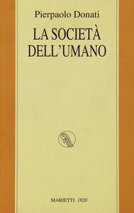 Foto Cover di La società dell'umano, Libro di Pierpaolo Donati, edito da Marietti