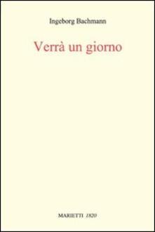 Verrà un giorno. Conversazioni romane - Ingeborg Bachmann - copertina