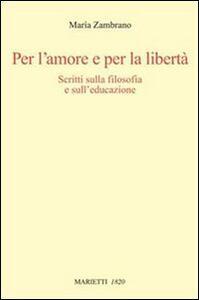 Per l'amore e per la libertà. Scritti sulla filosofia e sull'educazione