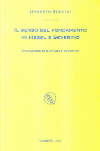 Foto Cover di Il senso del fondamento in Hegel e Severino, Libro di Umberto Soncini, edito da Marietti