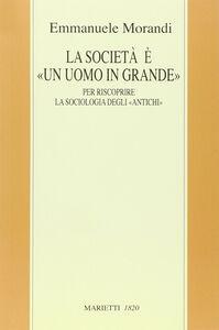 Libro La società è un «uomo in grande». Il «macroanthropos» per riscoprire la sociologia degli «antichi» Emmanuele Morandi