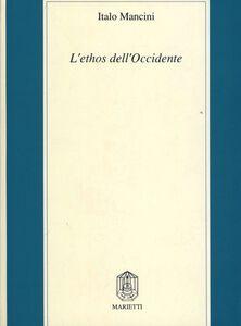 Libro L' ethos dell'Occidente. Neoclassicismo etico, profezia cristiana, pensiero critico moderno Italo Mancini