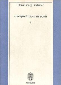Foto Cover di Interpretazioni di poeti. Vol. 1: W. Goethe, F. Hölderlin, H. von Kleist, J. S. Bach., Libro di Hans G. Gadamer, edito da Marietti