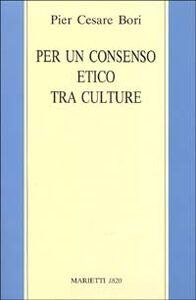Libro Per un consenso etico tra le culture. Tesi sulla lettura secolare delle Scritture ebraico-cristiane P. Cesare Bori