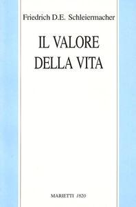 Foto Cover di Il valore della vita, Libro di Friedrich D. Schleiermacher, edito da Marietti