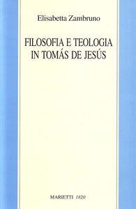 Libro Filosofia e teologia in Tomas de Jesus Elisabetta Zambruno