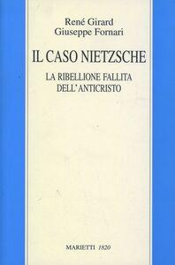 Foto Cover di IL caso Nietzsche. La ribellione fallita dell'anticristo, Libro di René Girard,Giuseppe Fornari, edito da Marietti