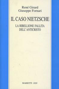 Libro IL caso Nietzsche. La ribellione fallita dell'anticristo René Girard , Giuseppe Fornari