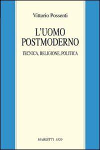 Libro L' uomo postmoderno. Tecnica, religione, politica Vittorio Possenti