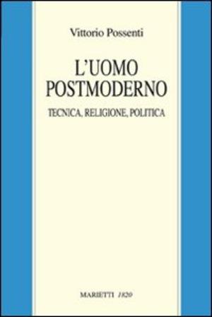 L' uomo postmoderno. Tecnica, religione, politica