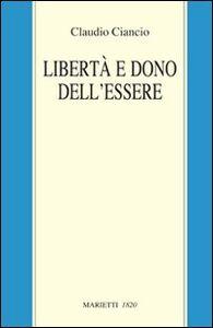 Libro Libertà e dono dell'essere Claudio Ciancio