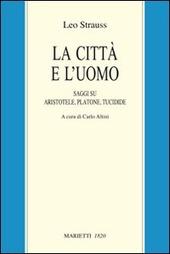 La città e l'uomo. Saggi su Aristotele, Platone e Tucidide