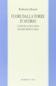 Foto Cover di Fuori dalla torre d'avorio. L'estetica inclusiva di John Dewey oggi, Libro di Roberta Dreon, edito da Marietti