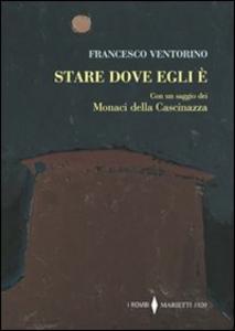 Libro Stare dove egli è Francesco Ventorino