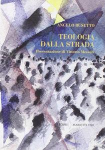 Foto Cover di Teologia dalla strada, Libro di Angelo Busetto, edito da Marietti