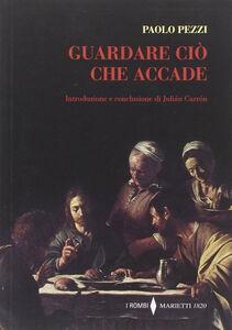 Libro Guardare ciò che accade Paolo Pezzi