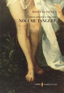 Foto Cover di Divagazioni sul tema del «Noli me tangere», Libro di Rosetta Stella, edito da Marietti