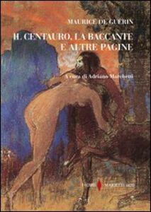 Libro Il centauro, la baccante e altre pagine Maurice De Guérin