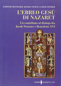 Libro L' ebreo Gesù di Nazaret. Un contributo al dialogo fra Jacob Neusner e Benedetto XVI Achim Buckenmeier , Rudolf C. Pesch , Ludwig Weimer