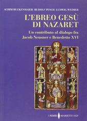 L' ebreo Gesù di Nazaret. Un contributo al dialogo fra Jacob Neusner e Benedetto XVI