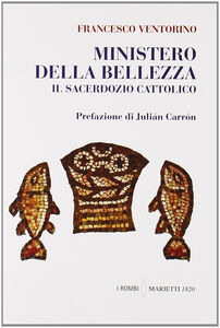 Foto Cover di Ministero della bellezza. Il sacerdozio cattolico, Libro di Francesco Ventorino, edito da Marietti