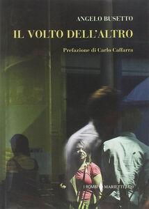 Foto Cover di Il volto dell'altro, Libro di Angelo Busetto, edito da Marietti