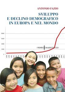 Foto Cover di Sviluppo e declino demografico in Europa e nel mondo. Proiezioni e problemi. Conseguenze economiche e sociali, Libro di Antonio Fazio, edito da Marietti