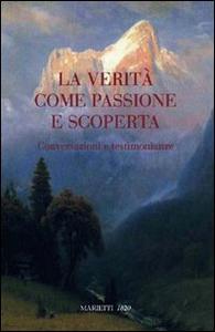 Libro La verità come passione scoperta. Conversazioni e testimonianze