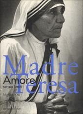 Madre Teresa. Amore senza limiti