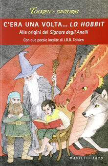 C'era una volta... Lo Hobbit. Alle origini del Signore degli anelli - Roberto Arduini,Saverio Simonelli,Alberto Ladavas - copertina