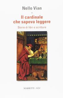Il cardinale che sapeva leggere. Storie di libri e scritture - Nello Vian - copertina