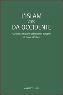 L Islam visto da Occidente. Cultura e religione del Seicento europeo di fronte allIslam.pdf