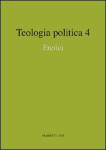 Teologia politica. Vol. 4: Eretici.