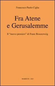 Libro Fra Atene e Gerusalemme. Il nuovo pensiero di Franz Rosenzweig Francesco P. Ciglia