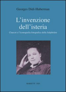 Libro L' invenzione dell'isteria. Charcot e l'iconografia fotografica della Salpêtrière Georges Didi-Huberman