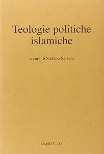Libro Teologie politiche islamiche. Casi e frammenti contemporanei