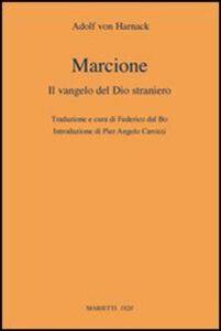 Foto Cover di Marcione. Il Vangelo del Dio straniero, Libro di Adolf von Harnack, edito da Marietti